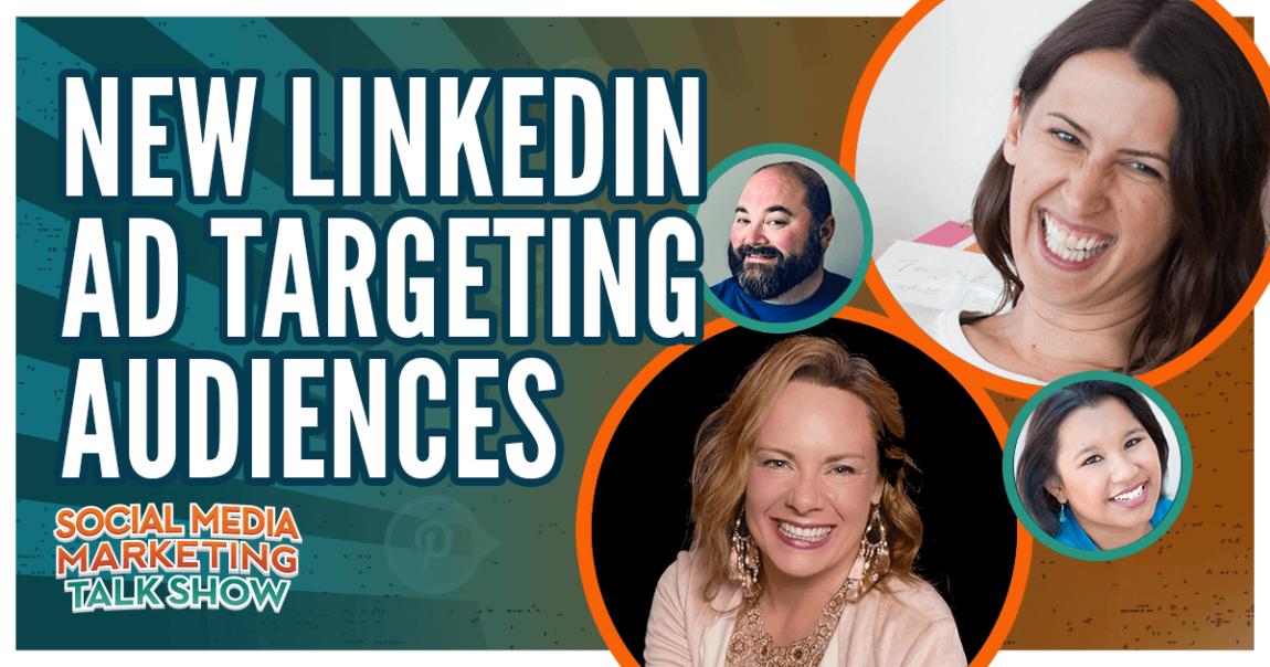 New LinkedIn Ad Targeting Audiences : Social Media Examiner