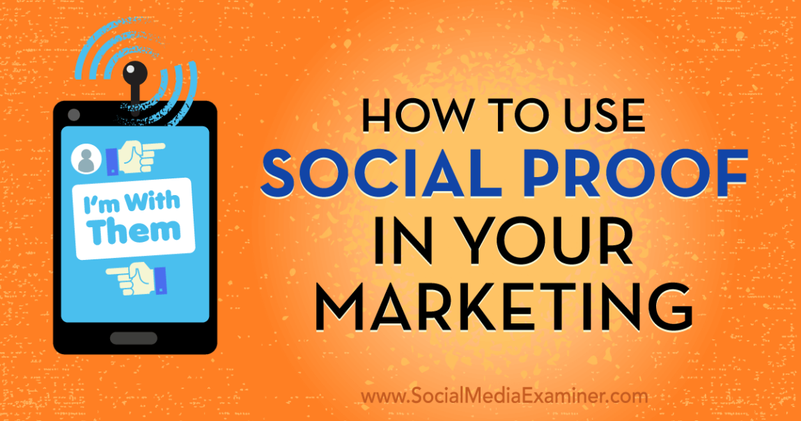 How to Use Social Proof in Your Marketing : Social Media Examiner